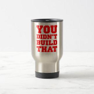 You Didn't Build That - Election 2012 Travel Mug