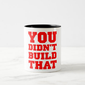 You Didn't Build That - Election 2012 Two-Tone Coffee Mug