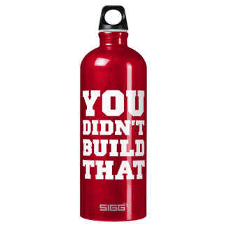 You Didn't Build That - Election 2012 Water Bottle