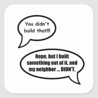 You didn't build that - huh? square sticker