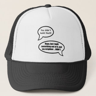 You didn't build that - huh? trucker hat
