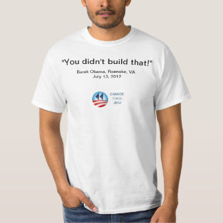 You Didn't Build That T-Shirt
