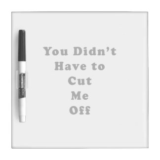you didn't have to cut me off cooper black dry erase board