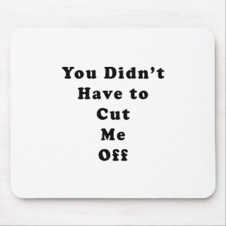 you didn't have to cut me off cooper black mouse pad