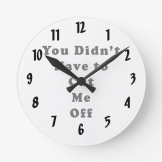 you didn't have to cut me off cooper black round clock