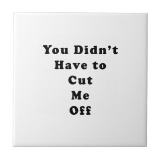 you didn't have to cut me off cooper black tile
