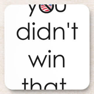 You didn't win that Obama Beverage Coaster