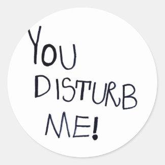 YOU DISTURB ME! CLASSIC ROUND STICKER