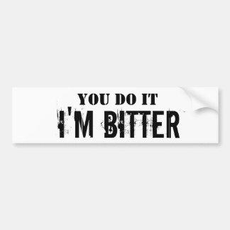 You Do It, I'm Bitter Bumper Sticker Car Bumper Sticker