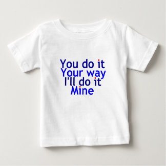You do it your way baby T-Shirt