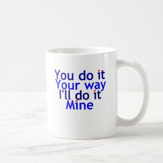 You do it your way coffee mug