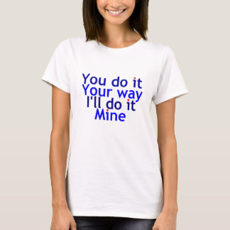 You do it your way T-Shirt