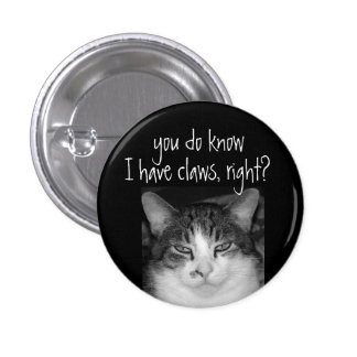 """You do Know I have Claws, RIght?Crabby Cat Magnet 1 Inch Round Button"