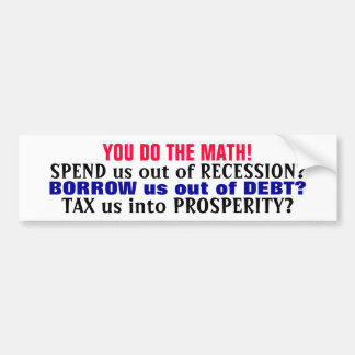 YOU DO THE MATH! (IT'S ECONOMIC STUPIDITY!) BUMPER STICKER
