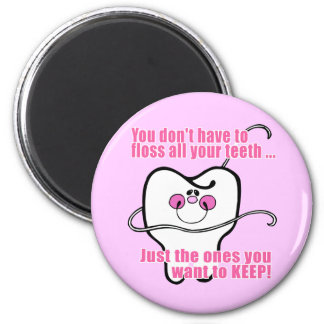 You Don t Have To Floss All Your Teeth Refrigerator Magnet