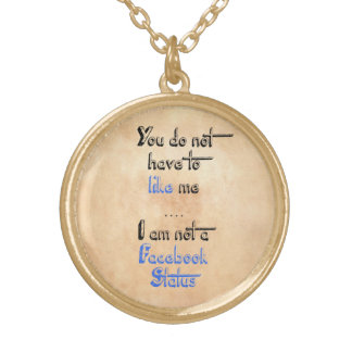 You don t have to like me i m not facebook status personalized necklace