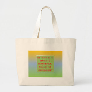 You don't have  to try to  be somebody. large tote bag