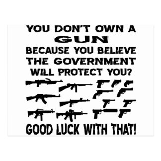 You Don't Own A Gun Because You Believe Postcard