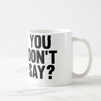 You Don't Say? Coffee Mug