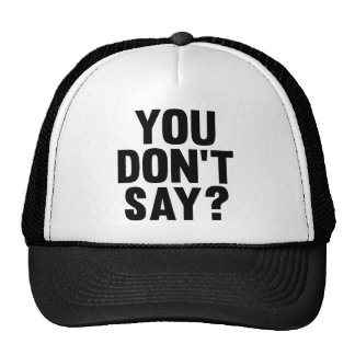 You Don't Say? Trucker Hat