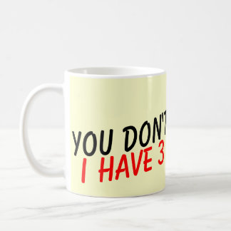 You don t scare me i have 3 daughters coffee mug