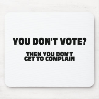 You Don't Vote? Then You Don't Get To Complain Mouse Pad