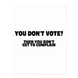 You Don't Vote? Then You Don't Get To Complain Postcard