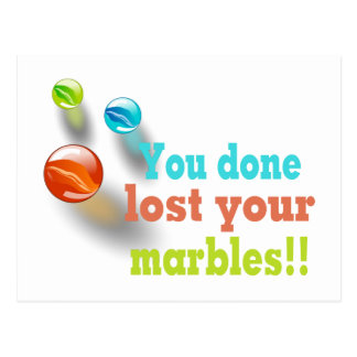You Done Lost Your Marbles!! Post Card