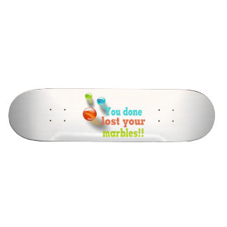 You Done Lost Your Marbles!! Skateboard