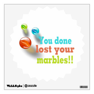 You Done Lost Your Marbles!! Wall Decal