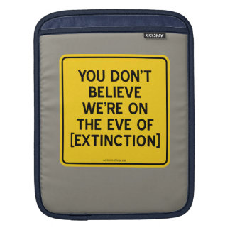 YOU DON'T BELIEVE WE'RE ON THE EVE OF [EXTINCTION] iPad SLEEVE