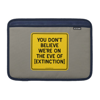 YOU DON'T BELIEVE WE'RE ON THE EVE OF [EXTINCTION] MacBook AIR SLEEVE