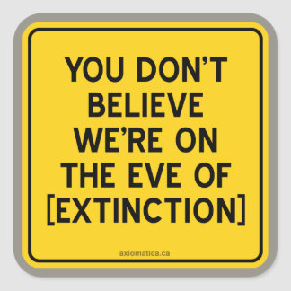 YOU DON'T BELIEVE WE'RE ON THE EVE OF [EXTINCTION] STICKERS