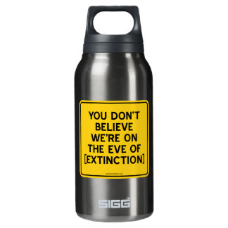 YOU DON'T BELIEVE WE'RE ON THE EVE OF [EXTINCTION] THERMOS BOTTLE