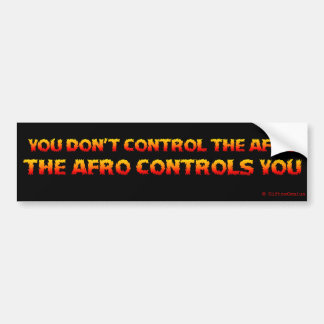 You Don't Control the Afro Bumper Sticker