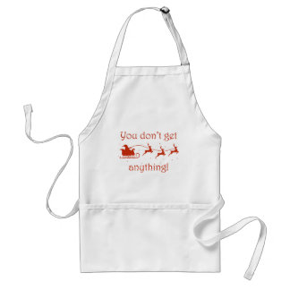 You Don't Get Anything Adult Apron