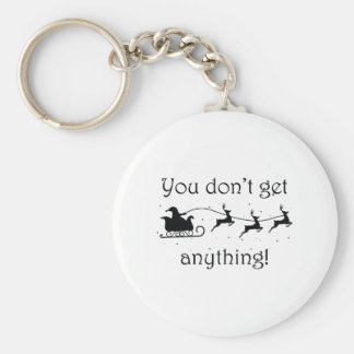 You Don't Get Anything Keychain