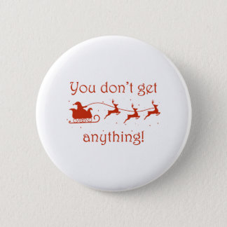 You Don't Get Anything Pinback Button