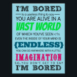 """You Don&#39;t Get to Say I&#39;m Bored Poster<br><div class=""""desc"""">This poster would be perfect for a classroom.</div>"""