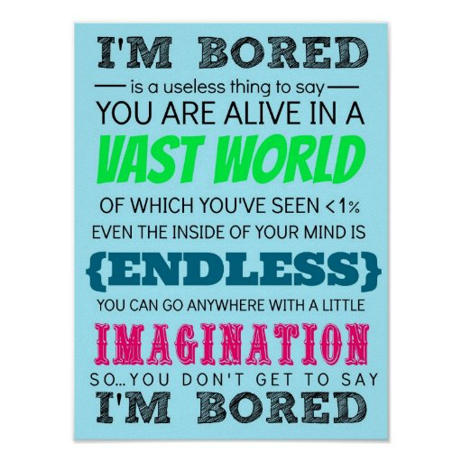 You Don't Get to Say I'm Bored Posters