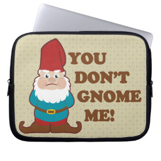 You Dont Gnome Me! Computer Sleeve