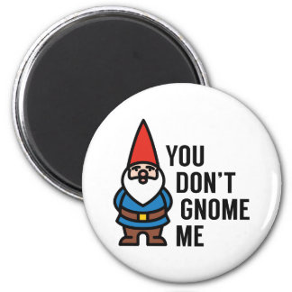 You Don't Gnome Me Magnet