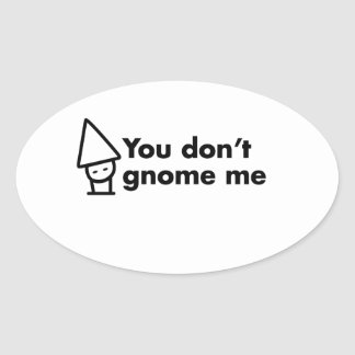 You don't gnome me oval sticker