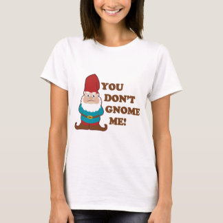 You Dont Gnome Me! T-Shirt