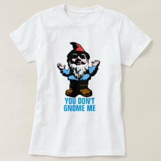 You Don't Gnome Me T-Shirt