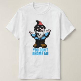 You Don't Gnome Me T Shirt