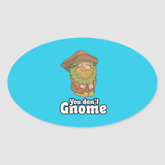 You don't Gnome Oval Sticker