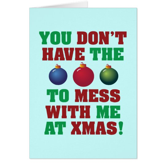 You Don't Have The Balls To Mess With Me At Xmas! Card