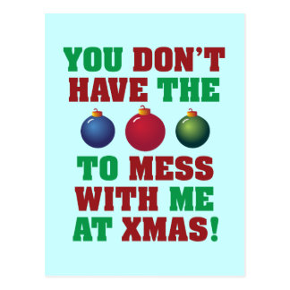 You Don't Have The Balls To Mess With Me At Xmas! Postcard