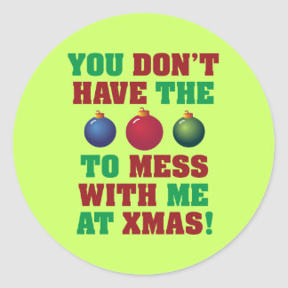 You Don't Have The Balls To Mess With Me At Xmas! Round Sticker
